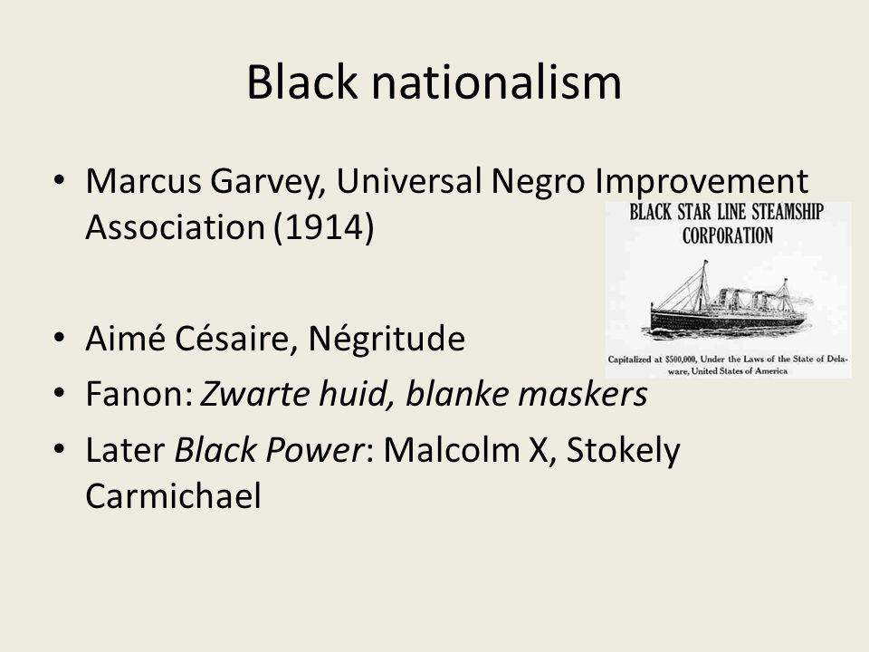 Black nationalism Marcus Garvey, Universal Negro Improvement Association (1914) Aimé Césaire, Négritude.