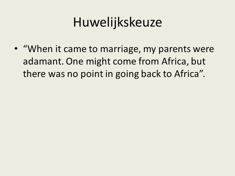 Huwelijkskeuze When it came to marriage, my parents were adamant.