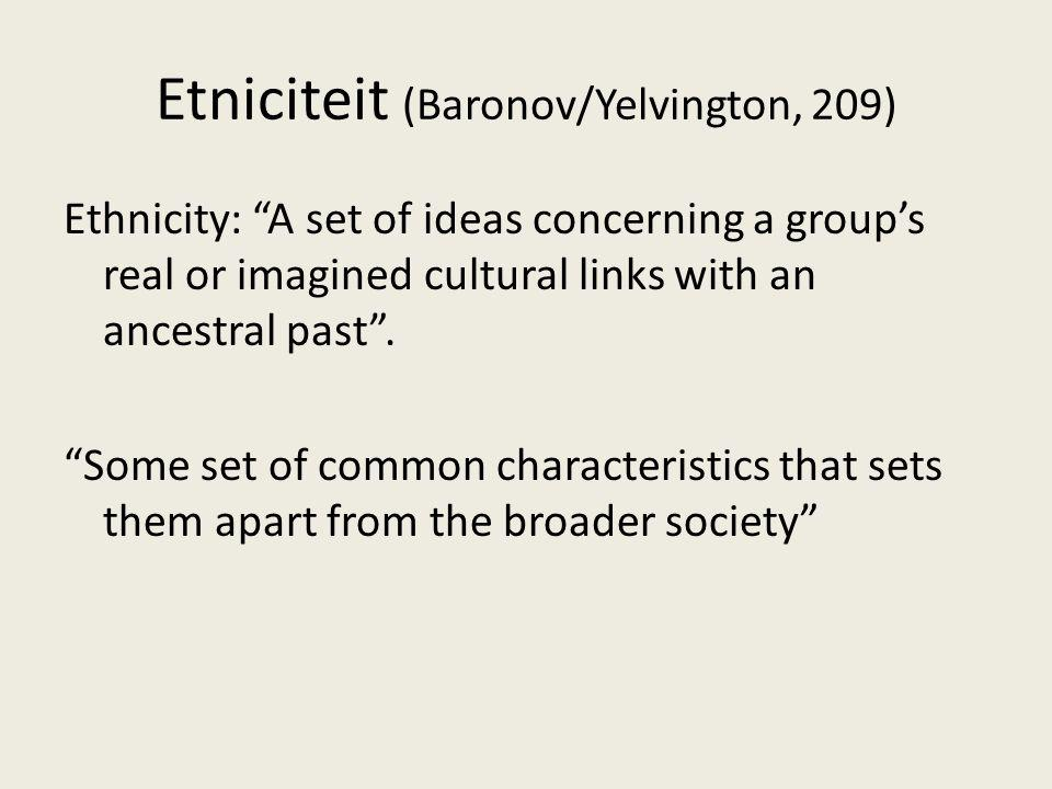 Etniciteit (Baronov/Yelvington, 209)