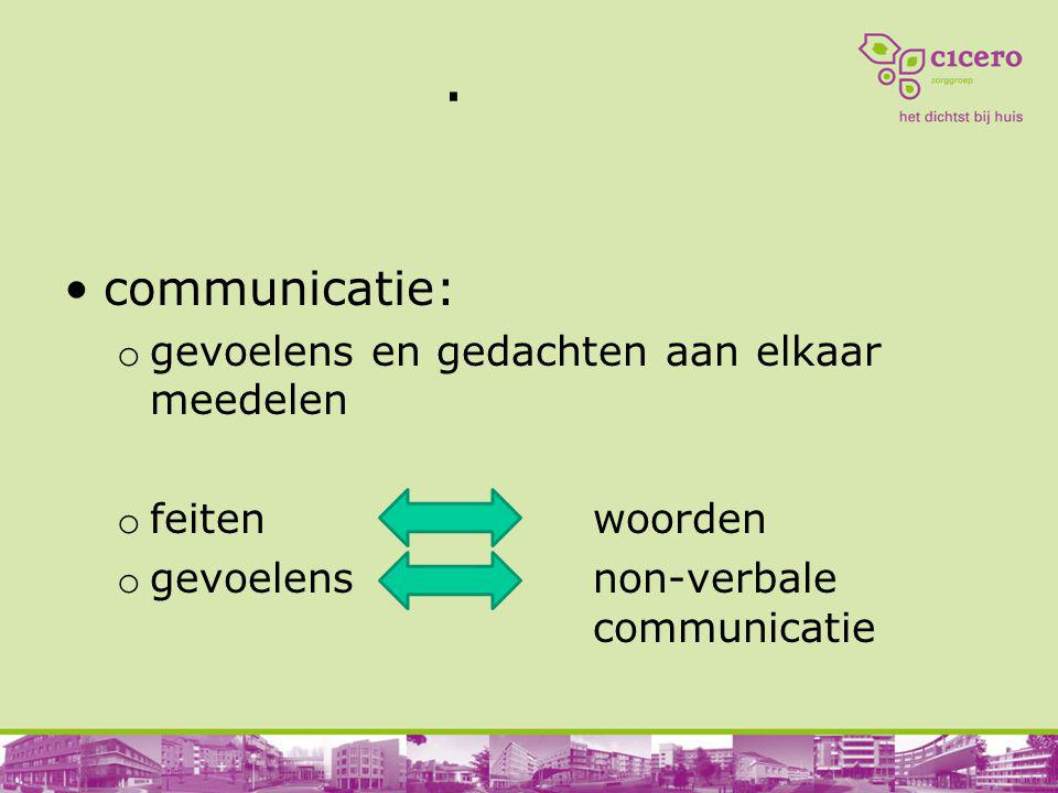 . communicatie: gevoelens en gedachten aan elkaar meedelen