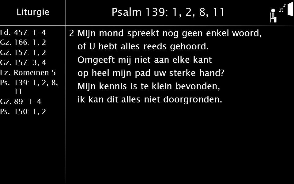 Psalm 139: 1, 2, 8, 11