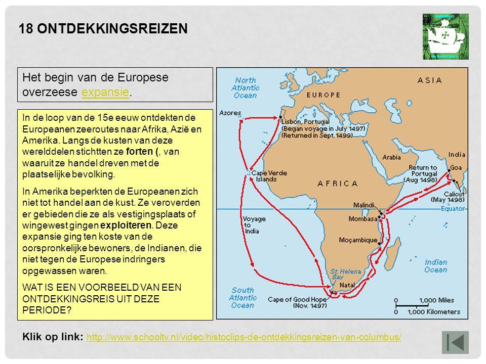 18 ONTDEKKINGSREIZEN Het begin van de Europese overzeese expansie.