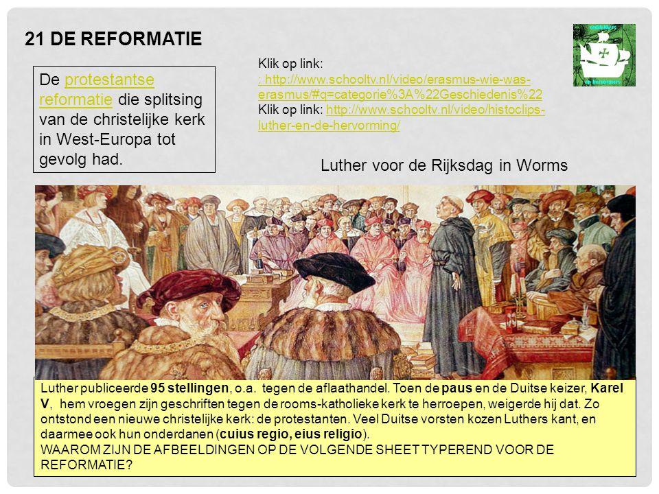 21 DE REFORMATIE Klik op link: : http://www.schooltv.nl/video/erasmus-wie-was-erasmus/#q=categorie%3A%22Geschiedenis%22.