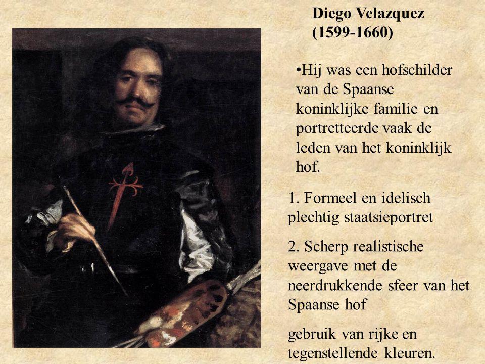 Diego Velazquez (1599-1660) Hij was een hofschilder van de Spaanse koninklijke familie en portretteerde vaak de leden van het koninklijk hof.