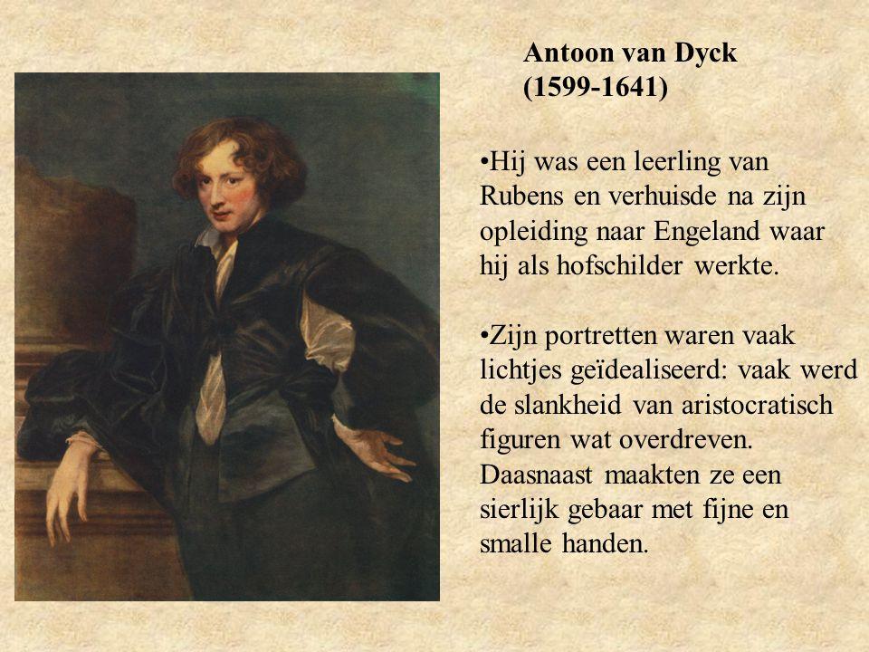 Antoon van Dyck (1599-1641) Hij was een leerling van Rubens en verhuisde na zijn opleiding naar Engeland waar hij als hofschilder werkte.