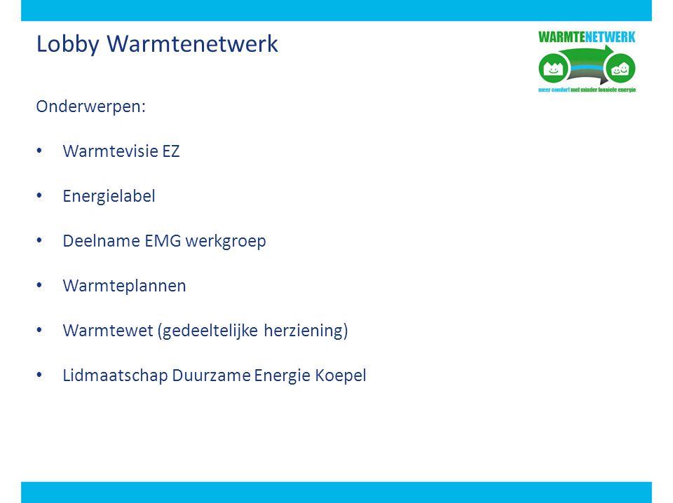 Lobby Warmtenetwerk Onderwerpen: Warmtevisie EZ Energielabel