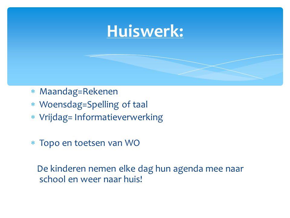 Huiswerk: Maandag=Rekenen Woensdag=Spelling of taal