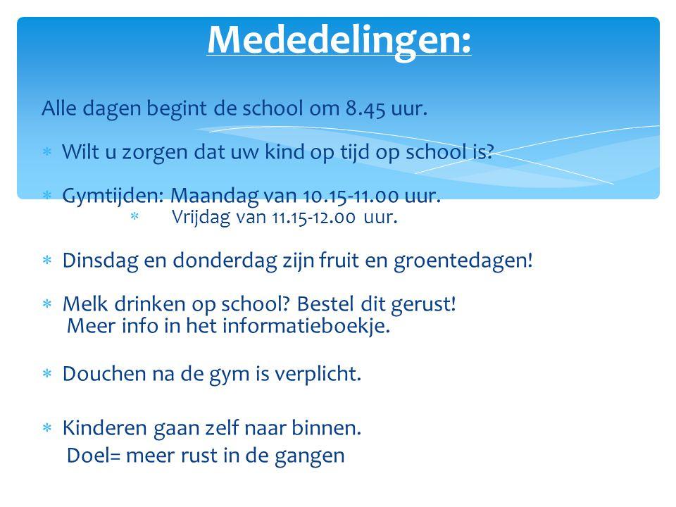Mededelingen: Alle dagen begint de school om 8.45 uur.