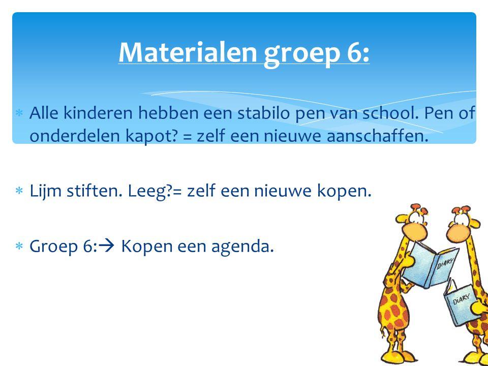 Materialen groep 6: Alle kinderen hebben een stabilo pen van school. Pen of onderdelen kapot = zelf een nieuwe aanschaffen.