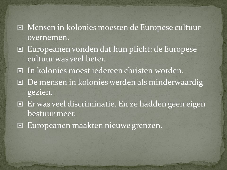 Mensen in kolonies moesten de Europese cultuur overnemen.