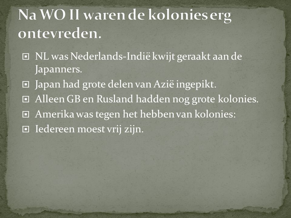 Na WO II waren de kolonies erg ontevreden.