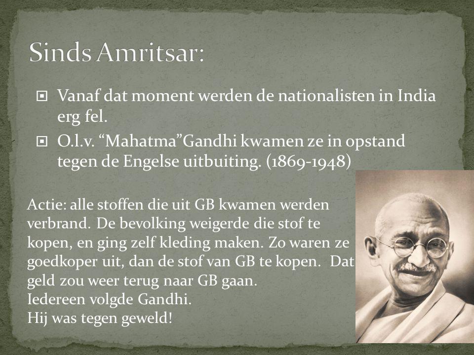 Sinds Amritsar: Vanaf dat moment werden de nationalisten in India erg fel.