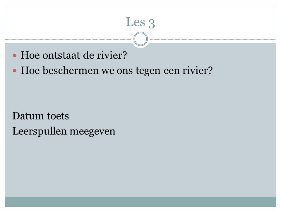 Les 3 Hoe ontstaat de rivier Hoe beschermen we ons tegen een rivier