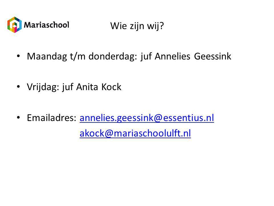 Wie zijn wij Maandag t/m donderdag: juf Annelies Geessink. Vrijdag: juf Anita Kock. Emailadres: annelies.geessink@essentius.nl.