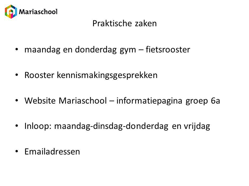 Praktische zaken maandag en donderdag gym – fietsrooster. Rooster kennismakingsgesprekken. Website Mariaschool – informatiepagina groep 6a.