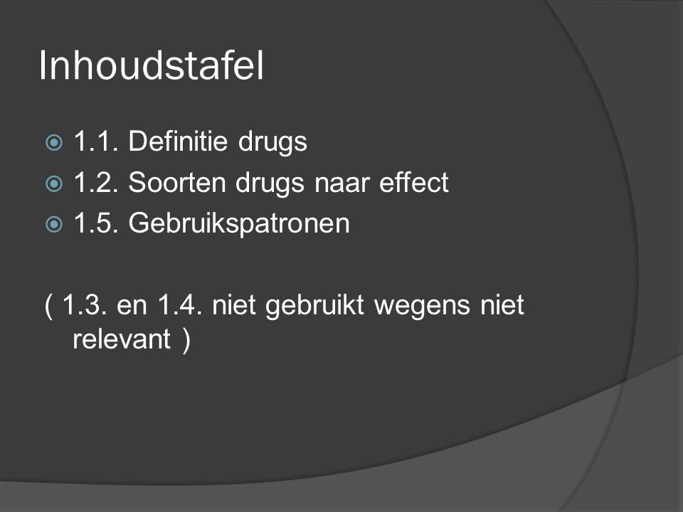 Inhoudstafel 1.1. Definitie drugs 1.2. Soorten drugs naar effect