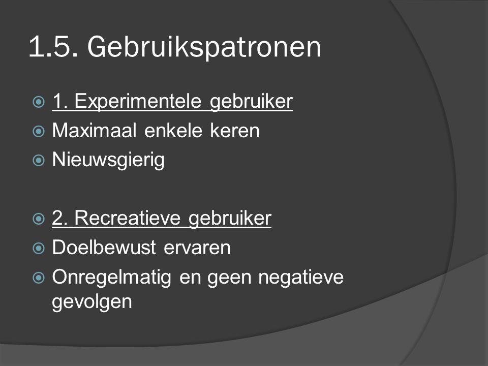 1.5. Gebruikspatronen 1. Experimentele gebruiker Maximaal enkele keren