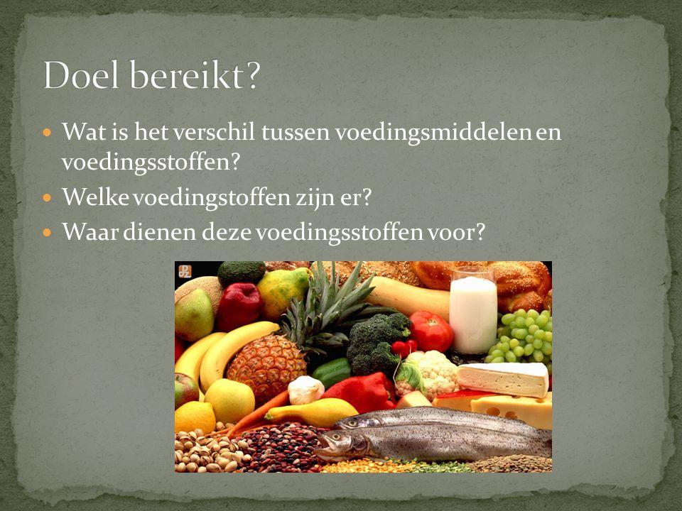 Doel bereikt Wat is het verschil tussen voedingsmiddelen en voedingsstoffen Welke voedingstoffen zijn er