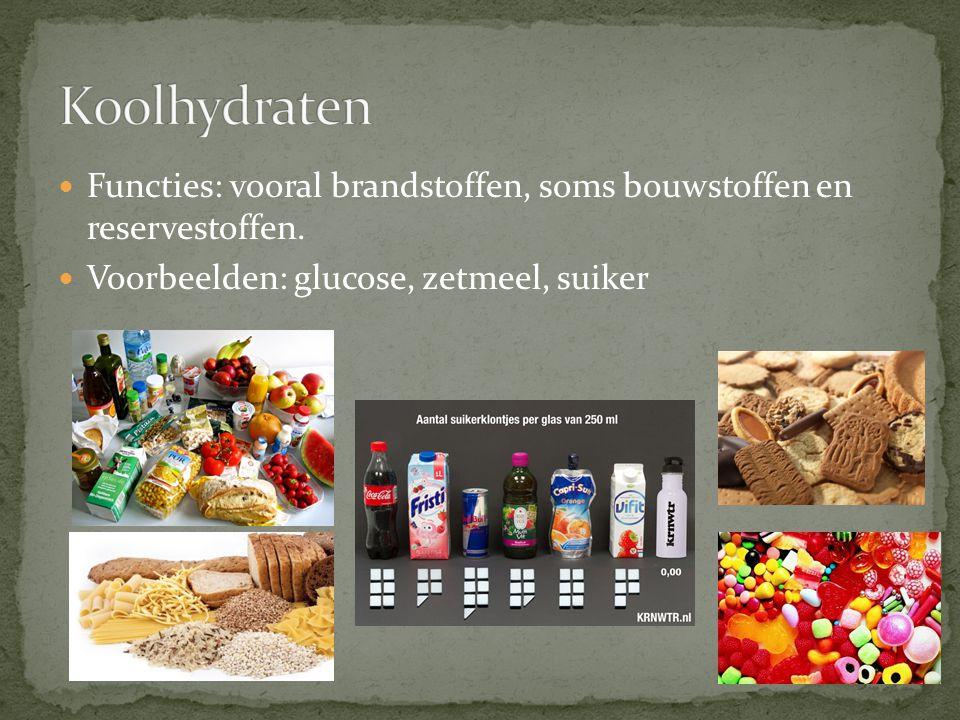 Koolhydraten Functies: vooral brandstoffen, soms bouwstoffen en reservestoffen.