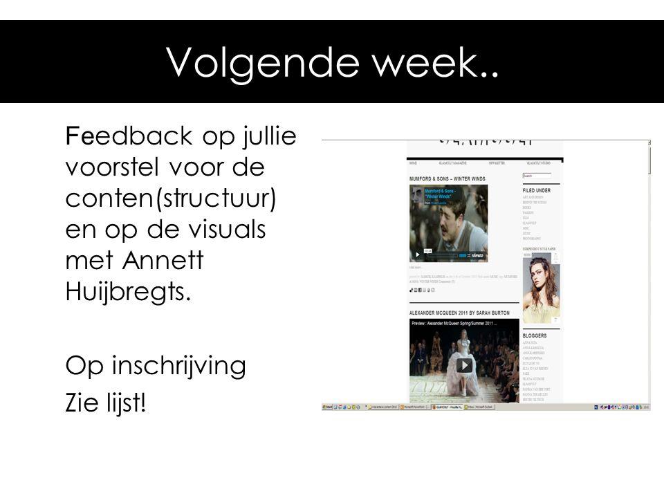 Volgende week.. Feedback op jullie voorstel voor de conten(structuur) en op de visuals met Annett Huijbregts.