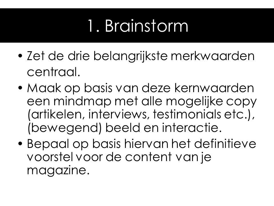 1. Brainstorm Zet de drie belangrijkste merkwaarden centraal.