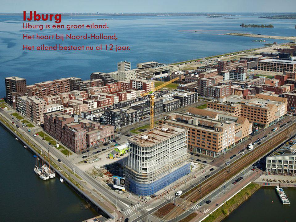 IJburg IJburg is een groot eiland. Het hoort bij Noord-Holland.