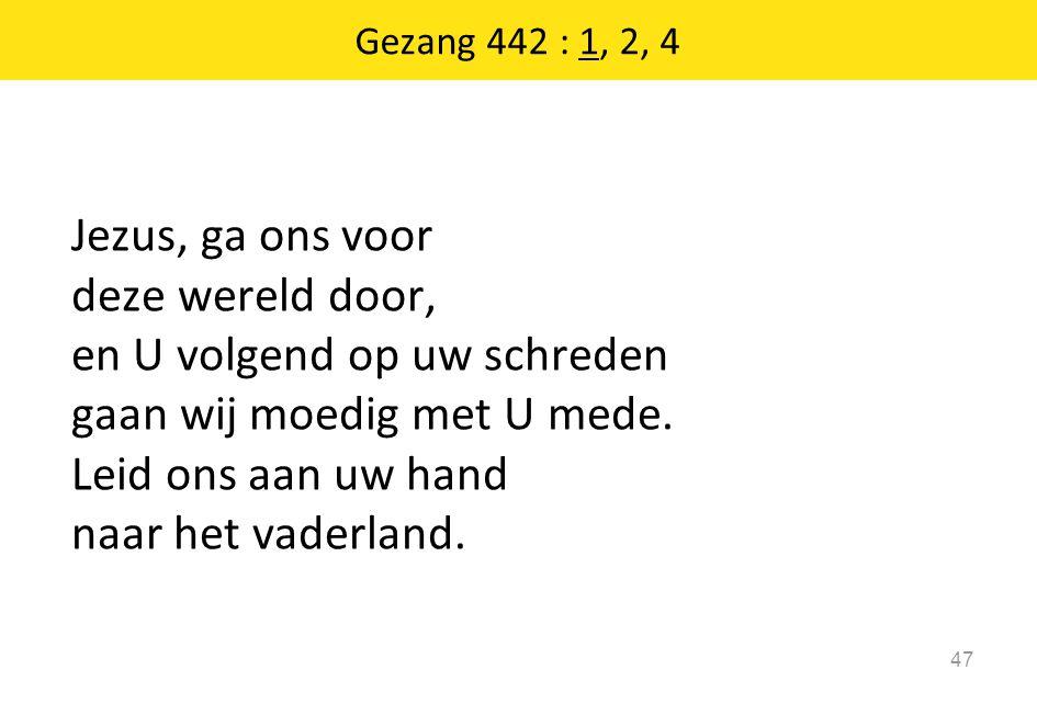 Gezang 442 : 1, 2, 4