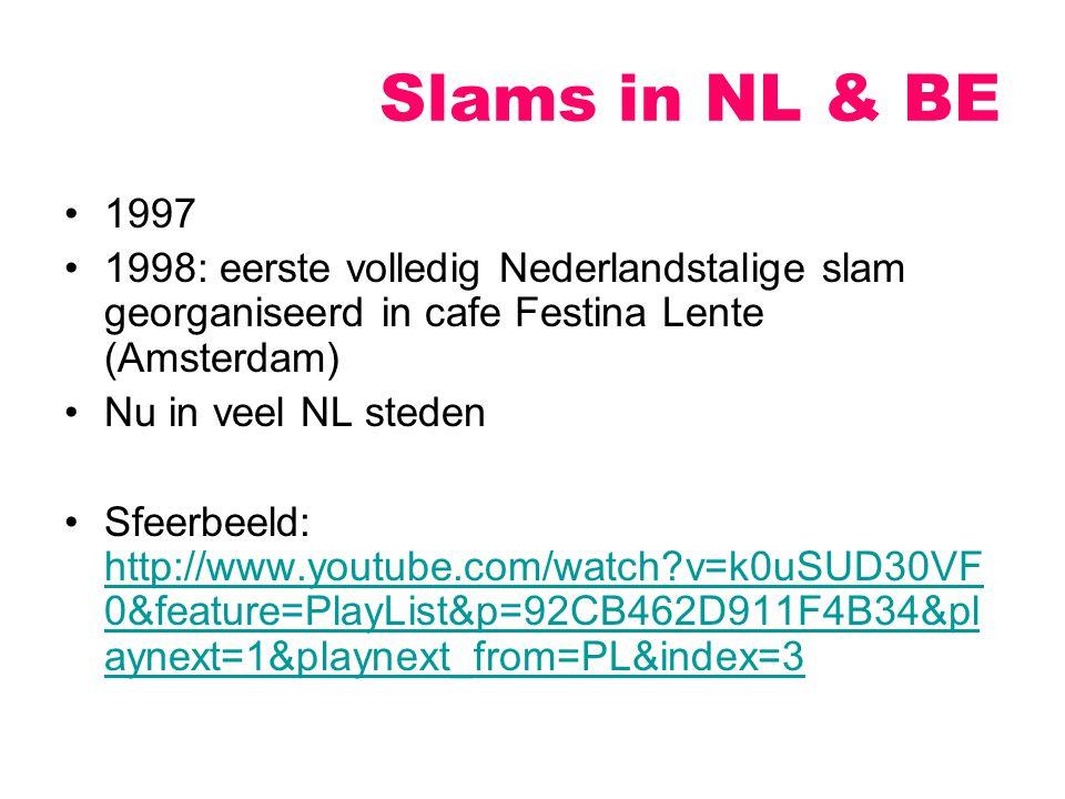 Slams in NL & BE 1997. 1998: eerste volledig Nederlandstalige slam georganiseerd in cafe Festina Lente (Amsterdam)
