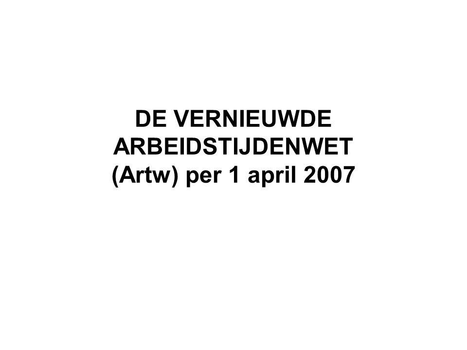 DE VERNIEUWDE ARBEIDSTIJDENWET (Artw) per 1 april 2007