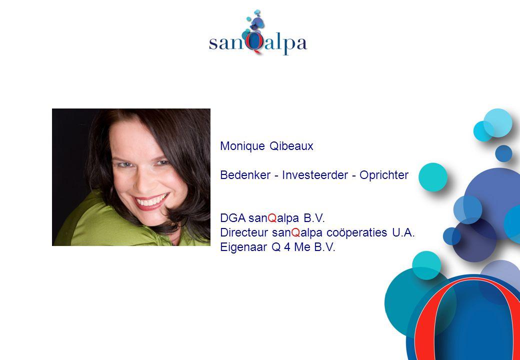 Monique Qibeaux Bedenker - Investeerder - Oprichter. DGA sanQalpa B.V. Directeur sanQalpa coöperaties U.A.