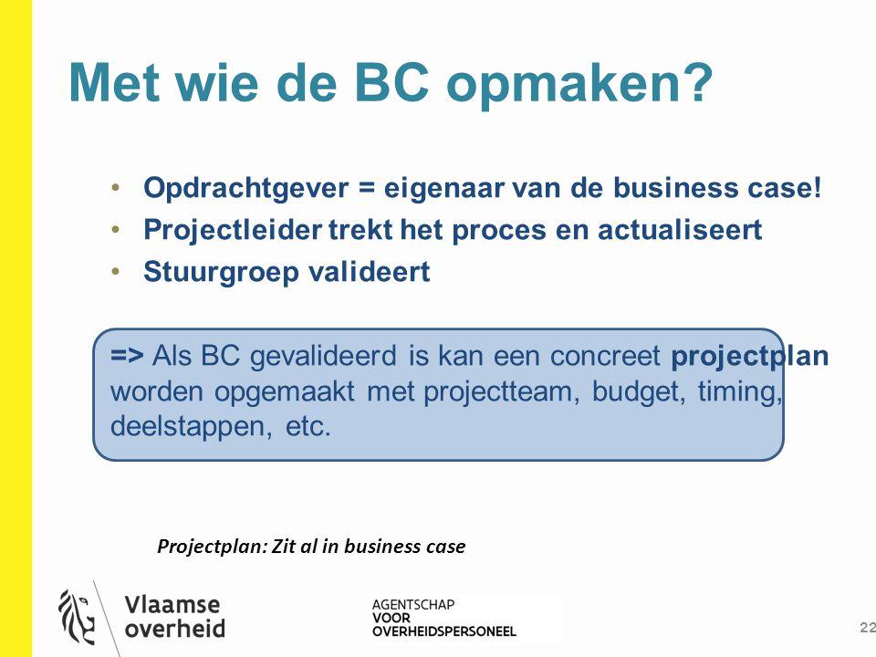 Met wie de BC opmaken Opdrachtgever = eigenaar van de business case!