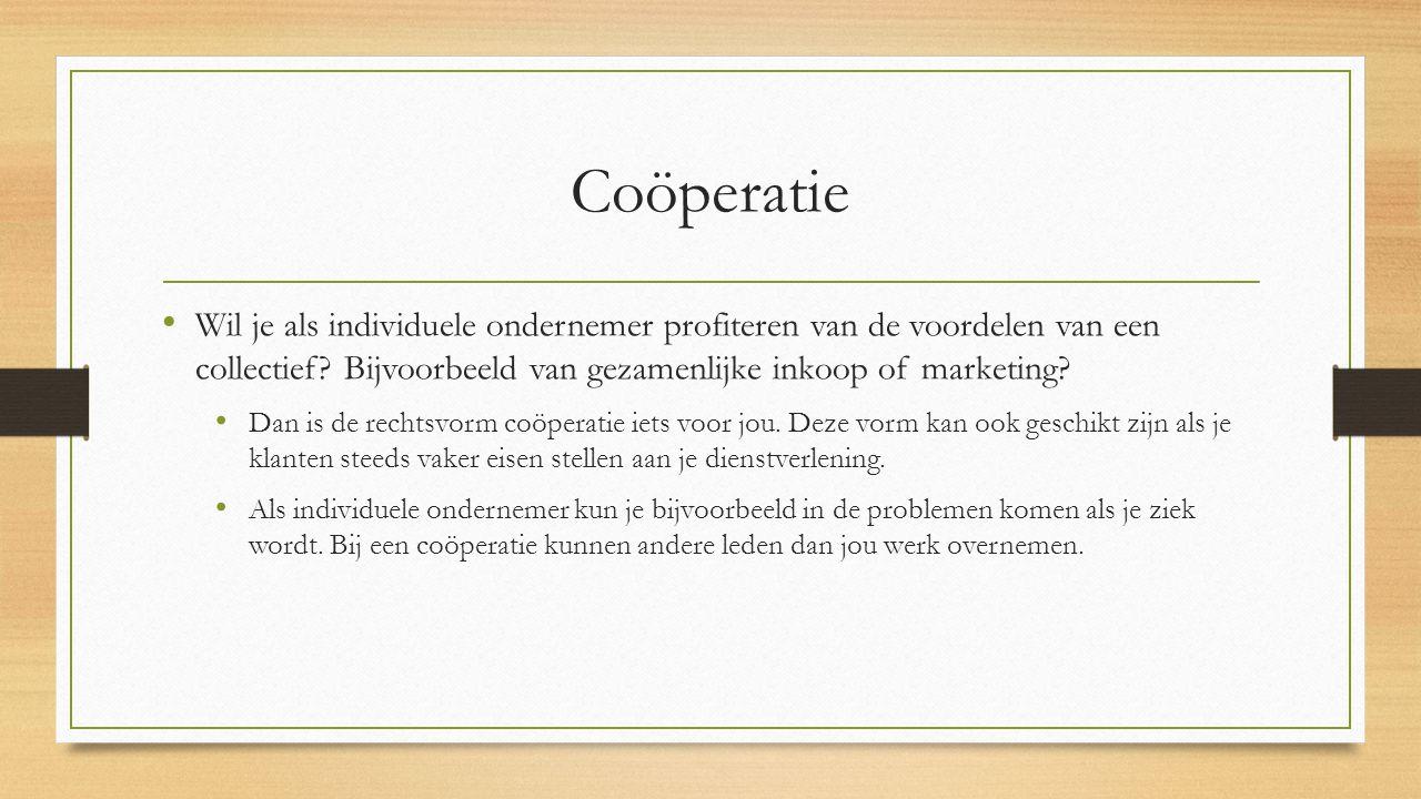 Coöperatie Wil je als individuele ondernemer profiteren van de voordelen van een collectief Bijvoorbeeld van gezamenlijke inkoop of marketing