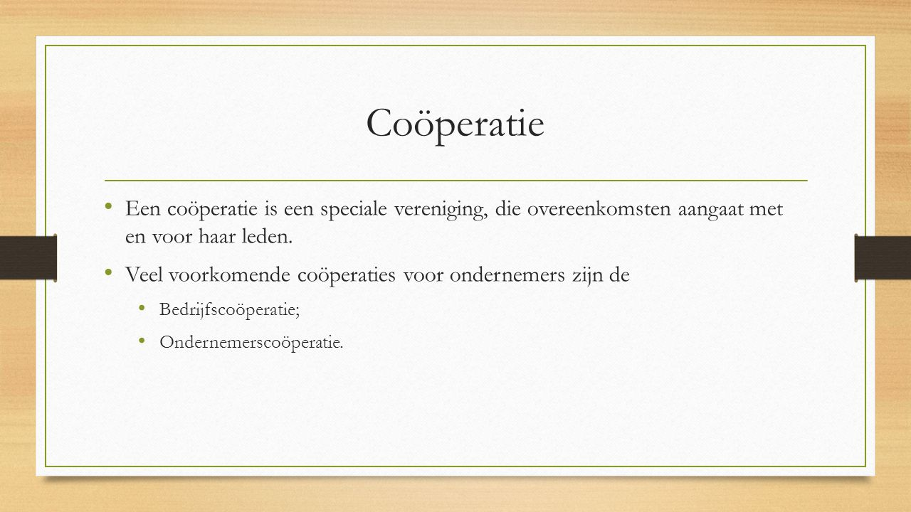 Coöperatie Een coöperatie is een speciale vereniging, die overeenkomsten aangaat met en voor haar leden.