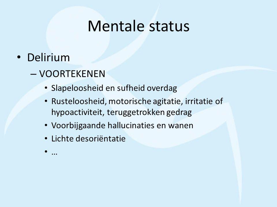 Mentale status Delirium VOORTEKENEN Slapeloosheid en sufheid overdag
