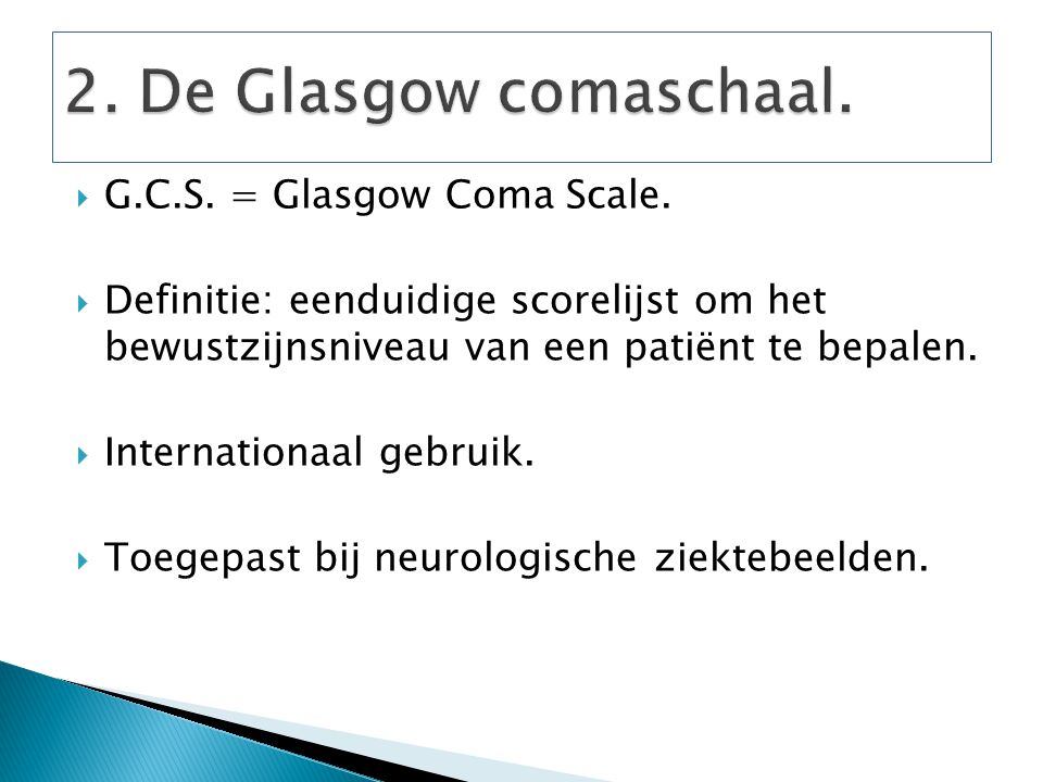2. De Glasgow comaschaal. G.C.S. = Glasgow Coma Scale.