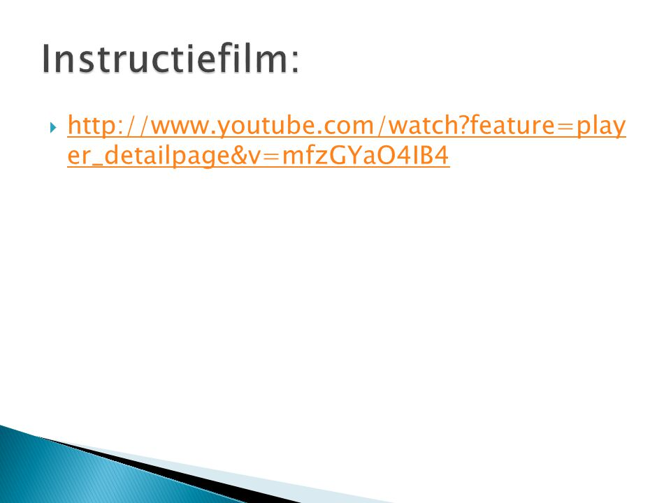 Instructiefilm: http://www.youtube.com/watch feature=play er_detailpage&v=mfzGYaO4IB4