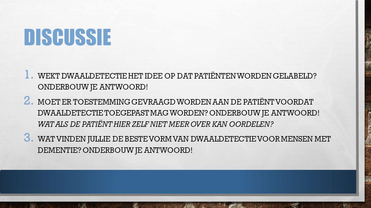 Discussie Wekt dwaaldetectie het idee op dat patiënten worden gelabeld Onderbouw je antwoord!