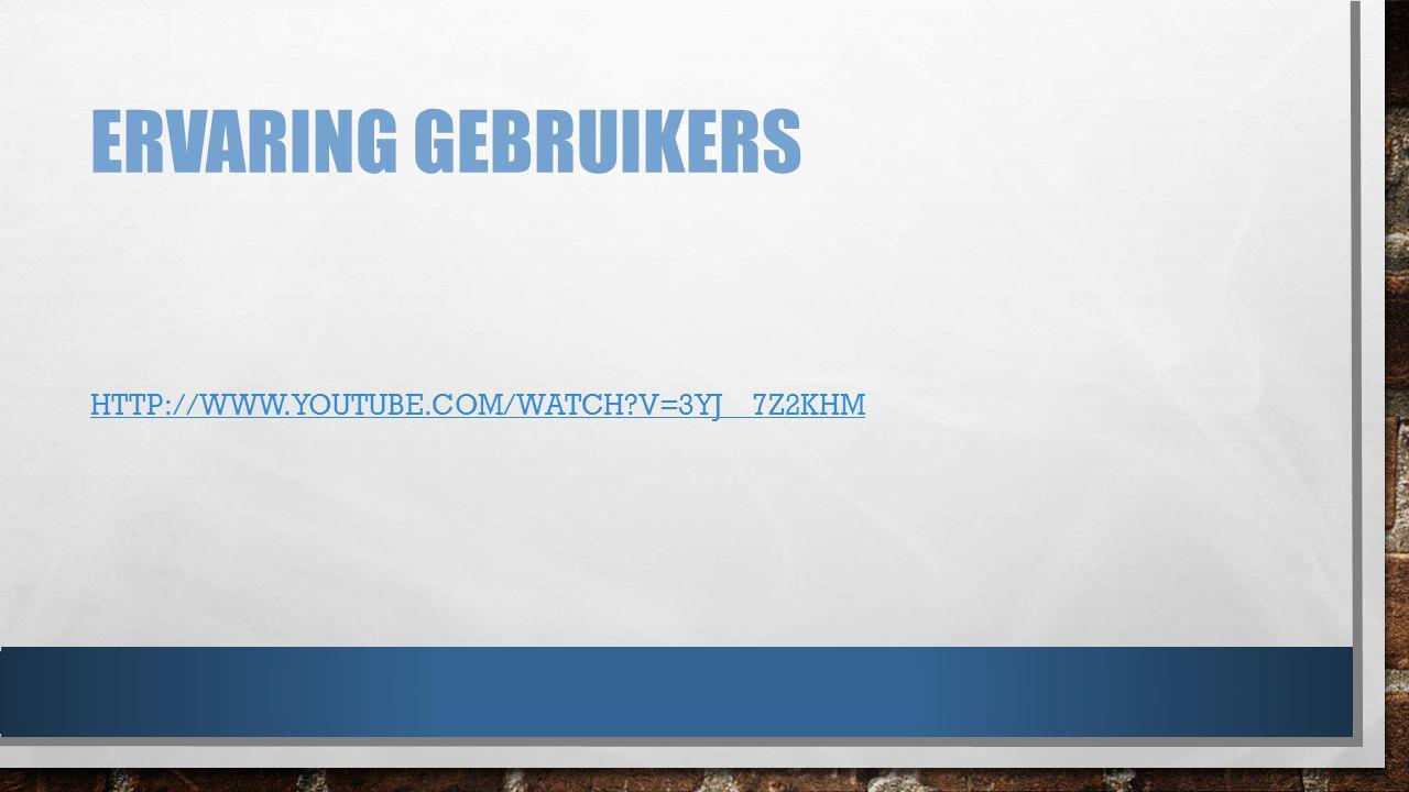 Ervaring gebruikers http://www.youtube.com/watch v=3YJ__7Z2KHM