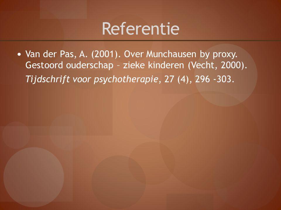 Referentie Van der Pas, A. (2001). Over Munchausen by proxy. Gestoord ouderschap – zieke kinderen (Vecht, 2000).