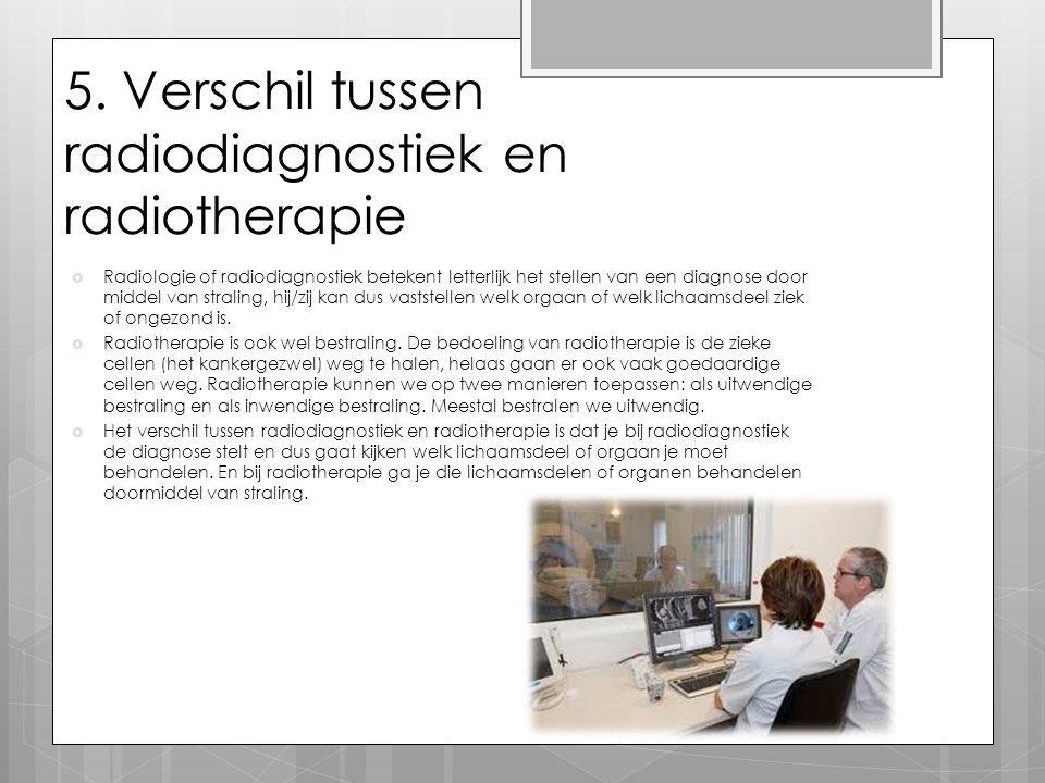 5. Verschil tussen radiodiagnostiek en radiotherapie
