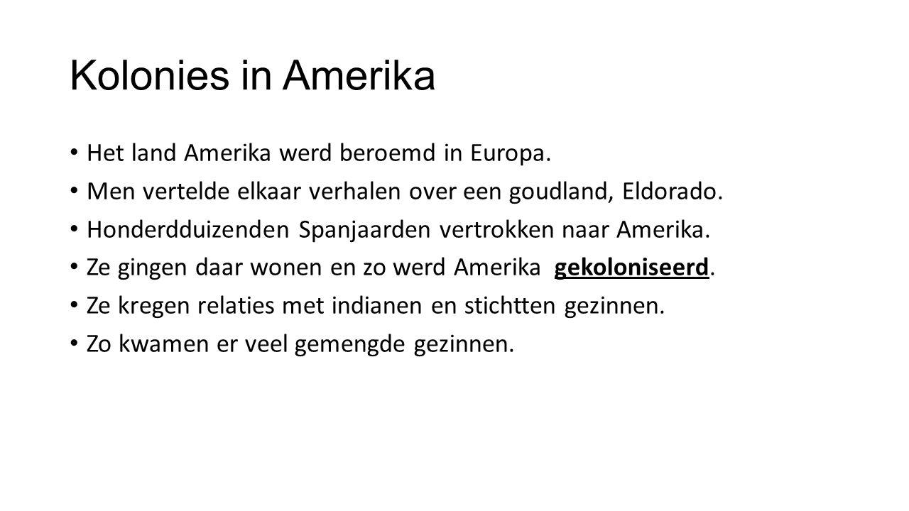 Kolonies in Amerika Het land Amerika werd beroemd in Europa.