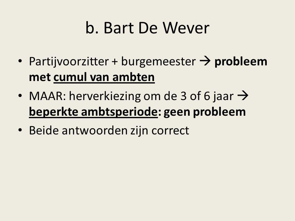 b. Bart De Wever Partijvoorzitter + burgemeester  probleem met cumul van ambten.