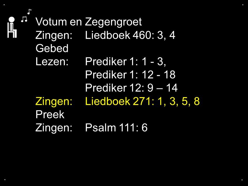 Votum en Zegengroet Zingen: Liedboek 460: 3, 4 Gebed