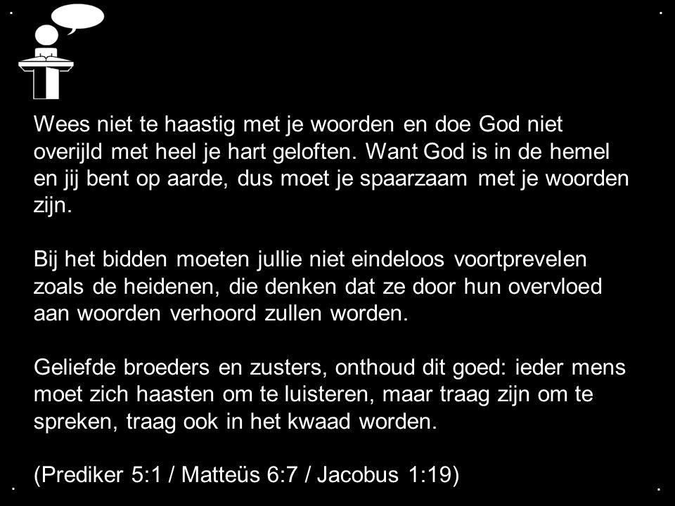 (Prediker 5:1 / Matteüs 6:7 / Jacobus 1:19)