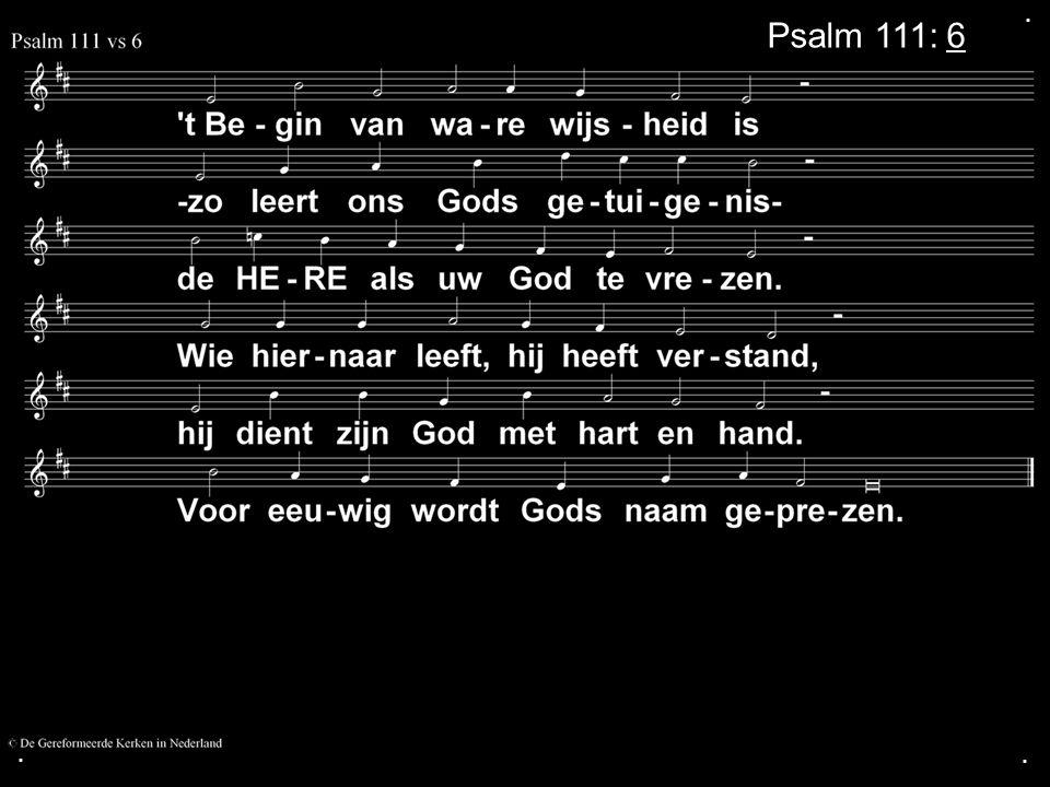 . Psalm 111: 6 . .