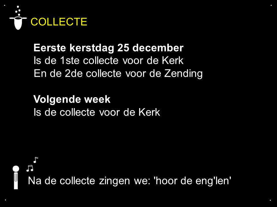 COLLECTE Eerste kerstdag 25 december Is de 1ste collecte voor de Kerk