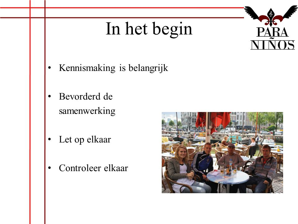 In het begin Kennismaking is belangrijk Bevorderd de samenwerking