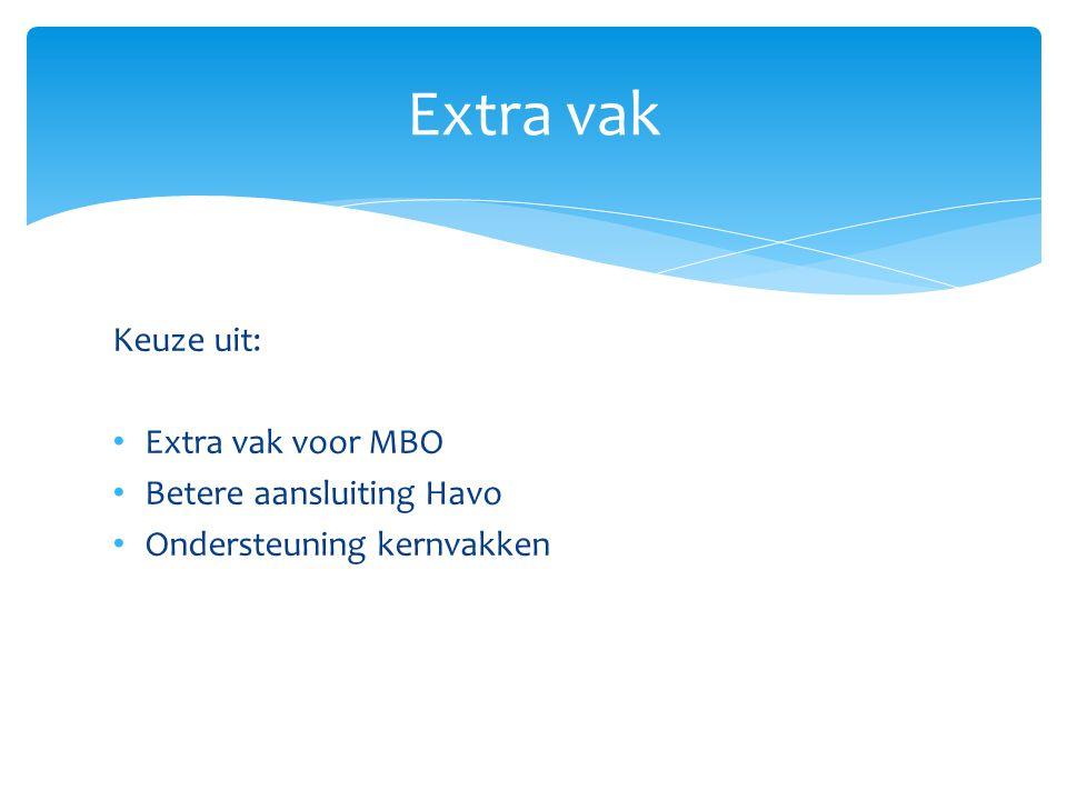 Extra vak Keuze uit: Extra vak voor MBO Betere aansluiting Havo