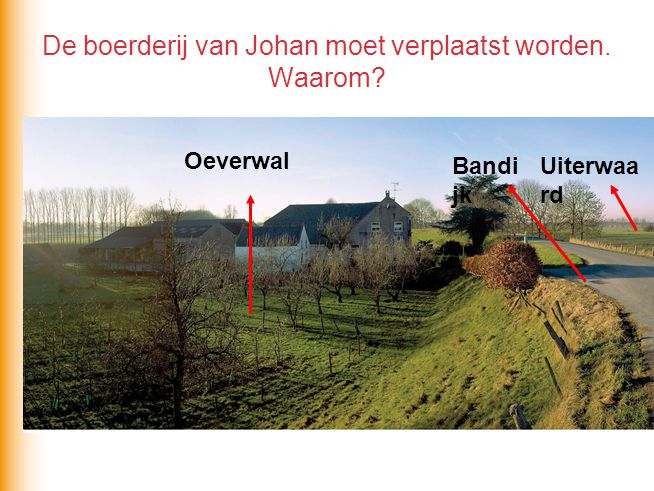 De boerderij van Johan moet verplaatst worden. Waarom