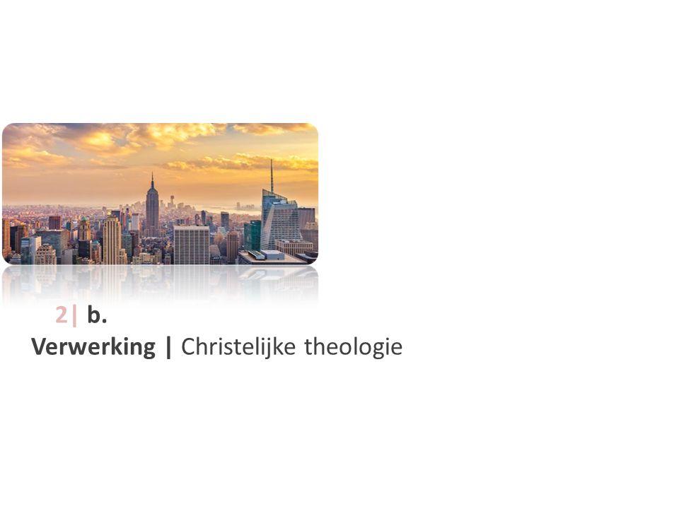 2| b. Verwerking | Christelijke theologie